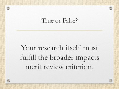 True or false, your research itself must fulfill the broader impacts review criterion